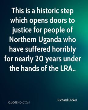 This is a historic step which opens doors to justice for people of Northern Uganda who have suffered horribly for nearly 20 years under the hands of the LRA.