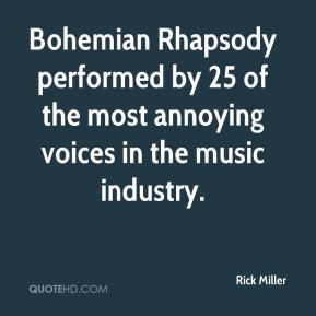 Rick Miller  - Bohemian Rhapsody performed by 25 of the most annoying voices in the music industry.