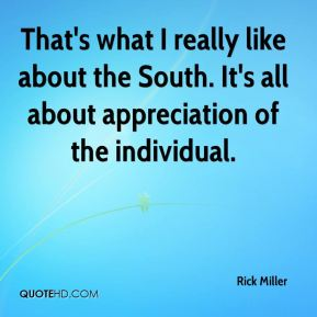 That's what I really like about the South. It's all about appreciation of the individual.