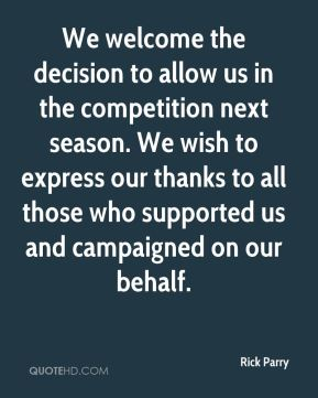 We welcome the decision to allow us in the competition next season. We wish to express our thanks to all those who supported us and campaigned on our behalf.