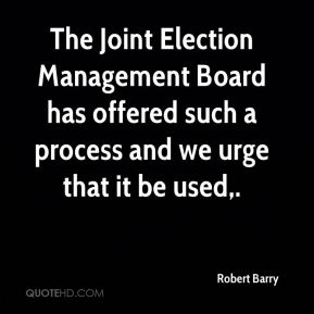 Robert Barry  - The Joint Election Management Board has offered such a process and we urge that it be used.