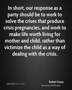In short, our response as a party should be to work to solve the crises that produce crisis pregnancies, and work to make life worth living for mother and child, rather than victimize the child as a way of dealing with the crisis.