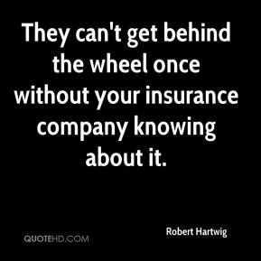 Robert Hartwig  - They can't get behind the wheel once without your insurance company knowing about it.
