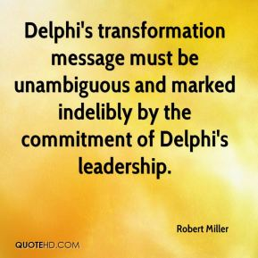 Robert Miller  - Delphi's transformation message must be unambiguous and marked indelibly by the commitment of Delphi's leadership.