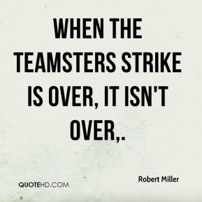 When the Teamsters strike is over, it isn't over.