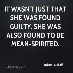 Robert Passikoff  - It wasn't just that she was found guilty. She was also found to be mean-spirited.
