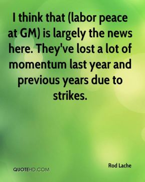 I think that (labor peace at GM) is largely the news here. They've lost a lot of momentum last year and previous years due to strikes.