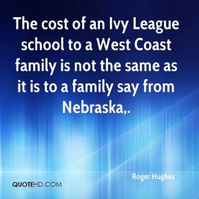 The cost of an Ivy League school to a West Coast family is not the same as it is to a family say from Nebraska.