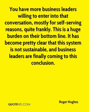 You have more business leaders willing to enter into that conversation, mostly for self-serving reasons, quite frankly. This is a huge burden on their bottom line. It has become pretty clear that this system is not sustainable, and business leaders are finally coming to this conclusion.