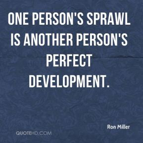 Ron Miller  - One person's sprawl is another person's perfect development.