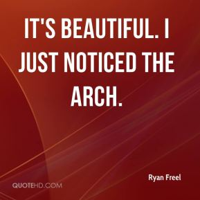 Ryan Freel  - It's beautiful. I just noticed the Arch.