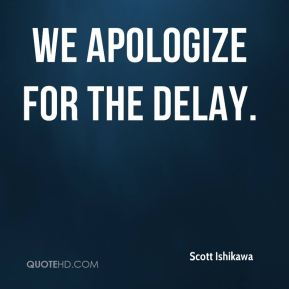 We apologize for the delay.