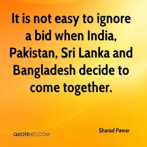 It is not easy to ignore a bid when India, Pakistan, Sri Lanka and Bangladesh decide to come together.