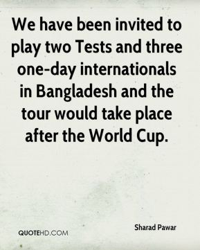 We have been invited to play two Tests and three one-day internationals in Bangladesh and the tour would take place after the World Cup.