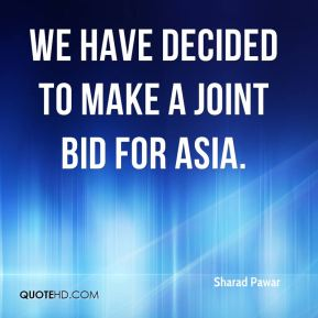 We have decided to make a joint bid for Asia.