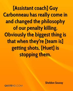 Sheldon Souray  - [Assistant coach] Guy Carbonneau has really come in and changed the philosophy of our penalty killing. Obviously the biggest thing is that when they're [team is] getting shots, [Huet] is stopping them.