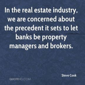 In the real estate industry, we are concerned about the precedent it sets to let banks be property managers and brokers.