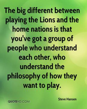 The big different between playing the Lions and the home nations is that you've got a group of people who understand each other, who understand the philosophy of how they want to play.