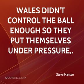Wales didn't control the ball enough so they put themselves under pressure.