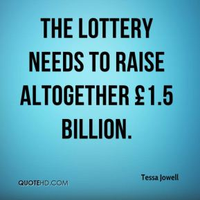 The Lottery needs to raise altogether £1.5 billion.