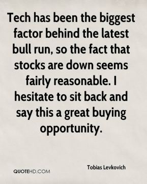 Tobias Levkovich  - Tech has been the biggest factor behind the latest bull run, so the fact that stocks are down seems fairly reasonable. I hesitate to sit back and say this a great buying opportunity.