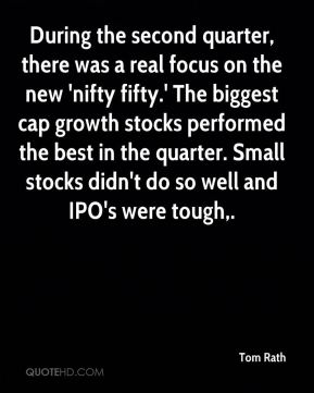 Tom Rath  - During the second quarter, there was a real focus on the new 'nifty fifty.' The biggest cap growth stocks performed the best in the quarter. Small stocks didn't do so well and IPO's were tough.