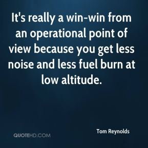 Tom Reynolds  - It's really a win-win from an operational point of view because you get less noise and less fuel burn at low altitude.