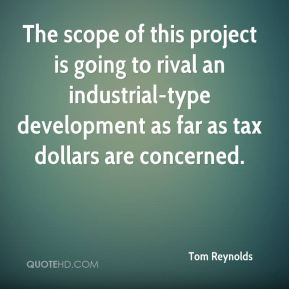 Tom Reynolds  - The scope of this project is going to rival an industrial-type development as far as tax dollars are concerned.