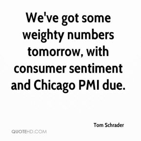 We've got some weighty numbers tomorrow, with consumer sentiment and Chicago PMI due.