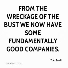 Tom Taulli  - From the wreckage of the bust we now have some fundamentally good companies.