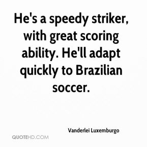 Vanderlei Luxemburgo  - He's a speedy striker, with great scoring ability. He'll adapt quickly to Brazilian soccer.