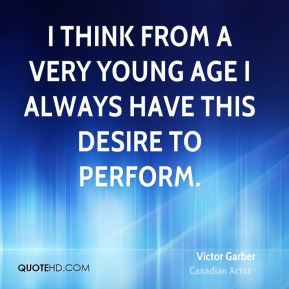 I think from a very young age I always have this desire to perform.