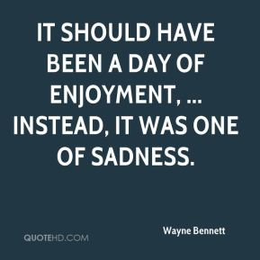It should have been a day of enjoyment, ... Instead, it was one of sadness.