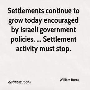 Settlements continue to grow today encouraged by Israeli government policies, ... Settlement activity must stop.