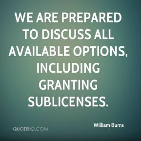 William Burns  - We are prepared to discuss all available options, including granting sublicenses.