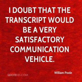 I doubt that the transcript would be a very satisfactory communication vehicle.
