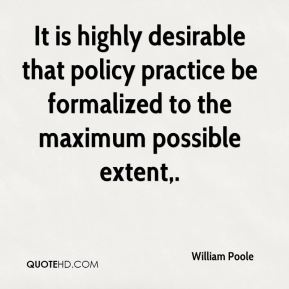 It is highly desirable that policy practice be formalized to the maximum possible extent.