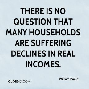 There is no question that many households are suffering declines in real incomes.