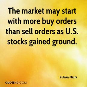 Yutaka Miura  - The market may start with more buy orders than sell orders as U.S. stocks gained ground.