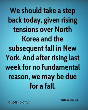 We should take a step back today, given rising tensions over North Korea and the subsequent fall in New York. And after rising last week for no fundamental reason, we may be due for a fall.