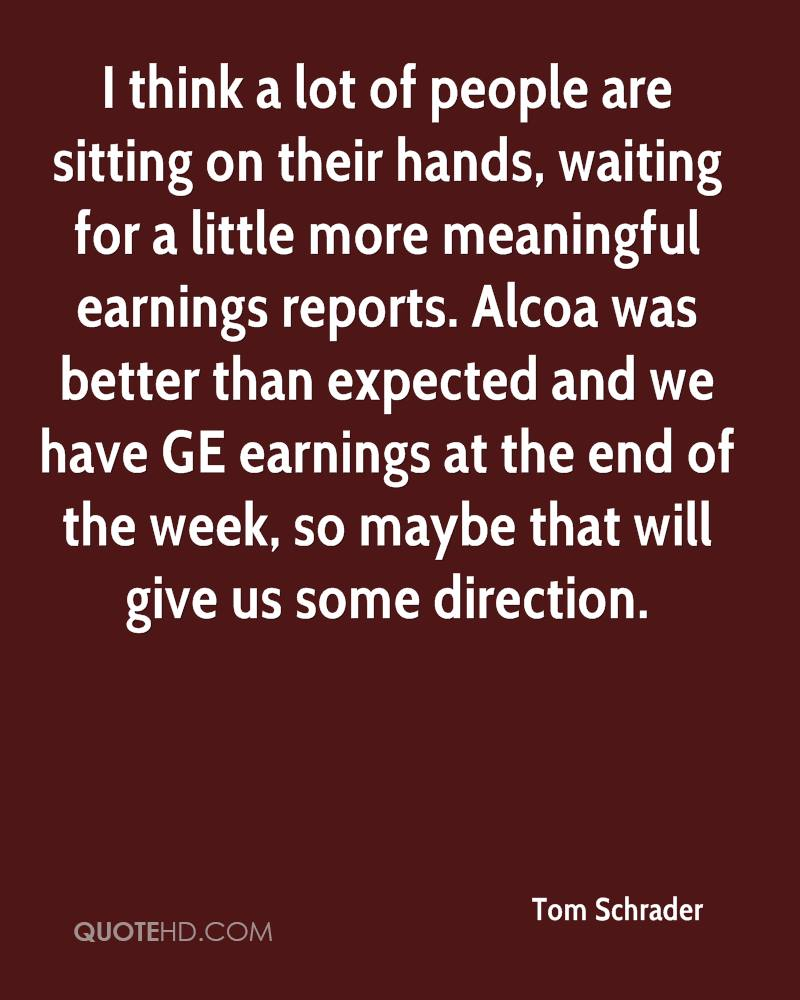 I think a lot of people are sitting on their hands, waiting for a little more meaningful earnings reports. Alcoa was better than expected and we have GE earnings at the end of the week, so maybe that will give us some direction.