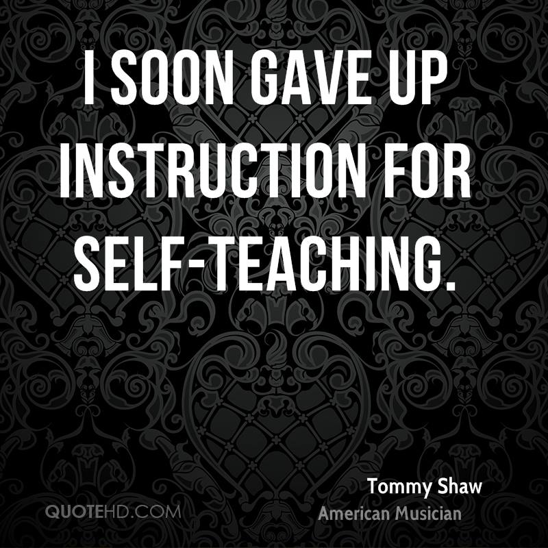 I soon gave up instruction for self-teaching.