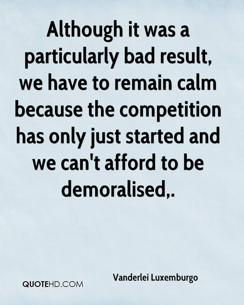 Although it was a particularly bad result, we have to remain calm because the competition has only just started and we can't afford to be demoralised.