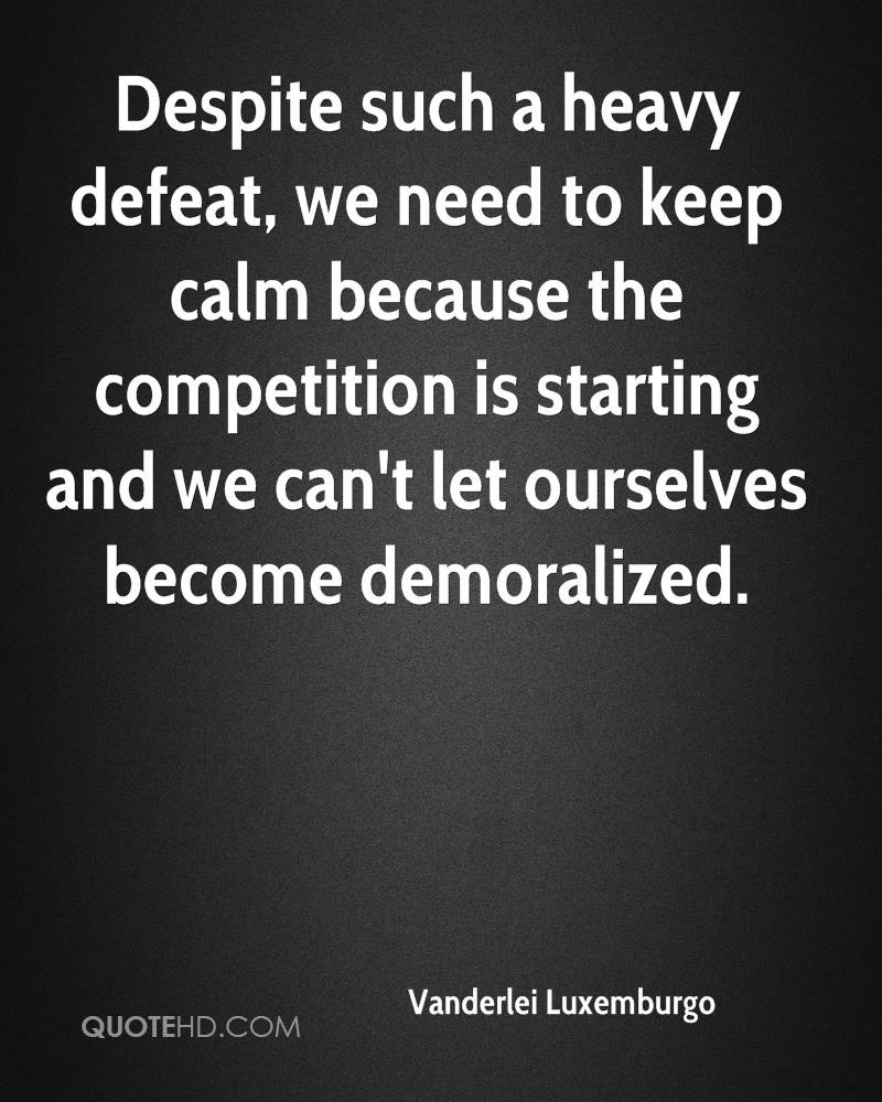 Despite such a heavy defeat, we need to keep calm because the competition is starting and we can't let ourselves become demoralized.