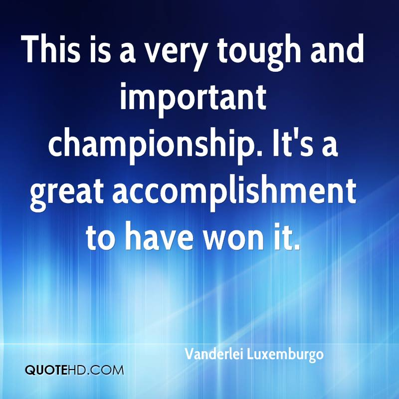 This is a very tough and important championship. It's a great accomplishment to have won it.