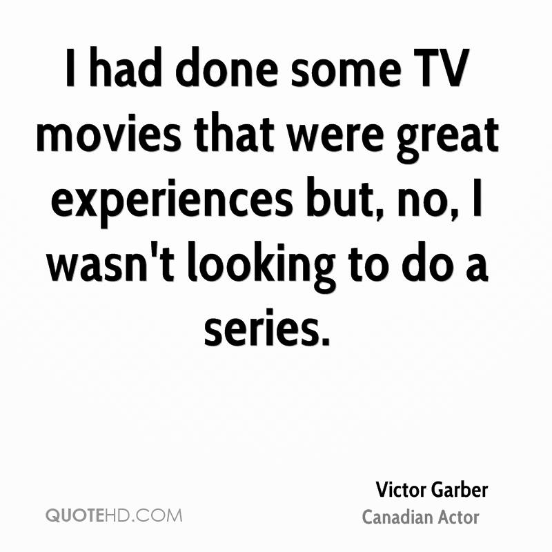 I had done some TV movies that were great experiences but, no, I wasn't looking to do a series.
