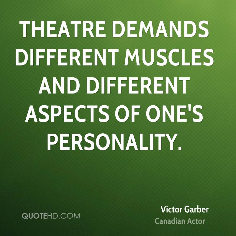 Theatre demands different muscles and different aspects of one's personality.