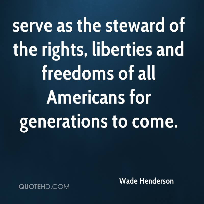 serve as the steward of the rights, liberties and freedoms of all Americans for generations to come.