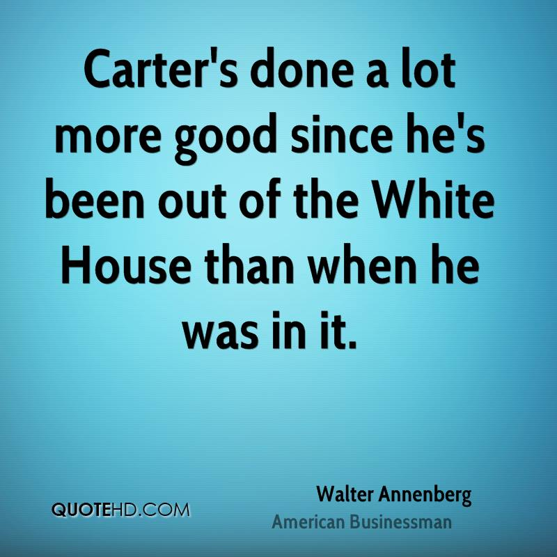 Carter's done a lot more good since he's been out of the White House than when he was in it.
