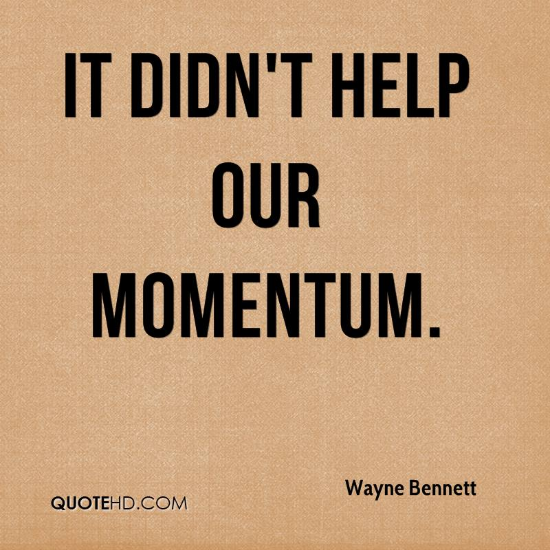 It didn't help our momentum.